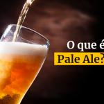 O que é (IPA) Pale Ale?